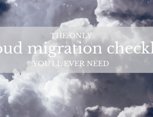 The Only Cloud Migration Checklist You'll Ever Need